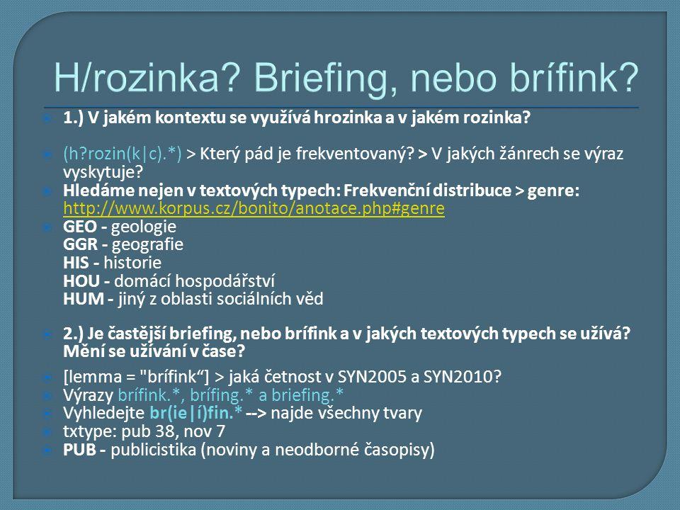 H/rozinka? Briefing, nebo brífink?  1.) V jakém kontextu se využívá hrozinka a v jakém rozinka?  (h?rozin(k|c).*) > Který pád je frekventovaný? > V