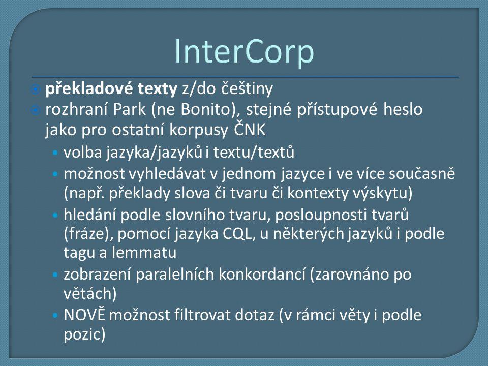 InterCorp  překladové texty z/do češtiny  rozhraní Park (ne Bonito), stejné přístupové heslo jako pro ostatní korpusy ČNK volba jazyka/jazyků i text