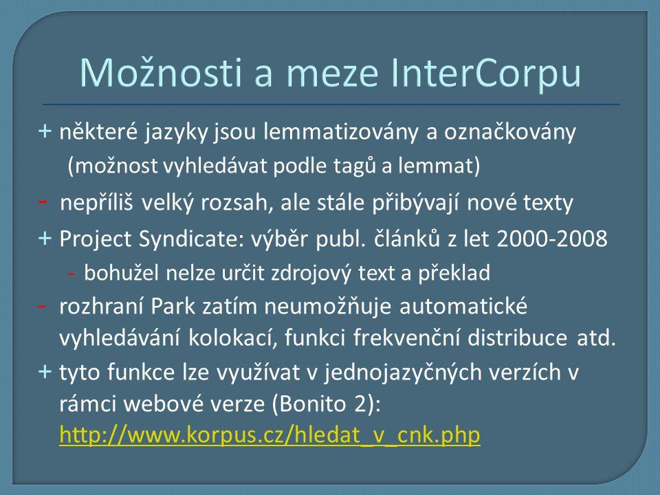 Možnosti a meze InterCorpu + některé jazyky jsou lemmatizovány a označkovány (možnost vyhledávat podle tagů a lemmat) - nepříliš velký rozsah, ale stá