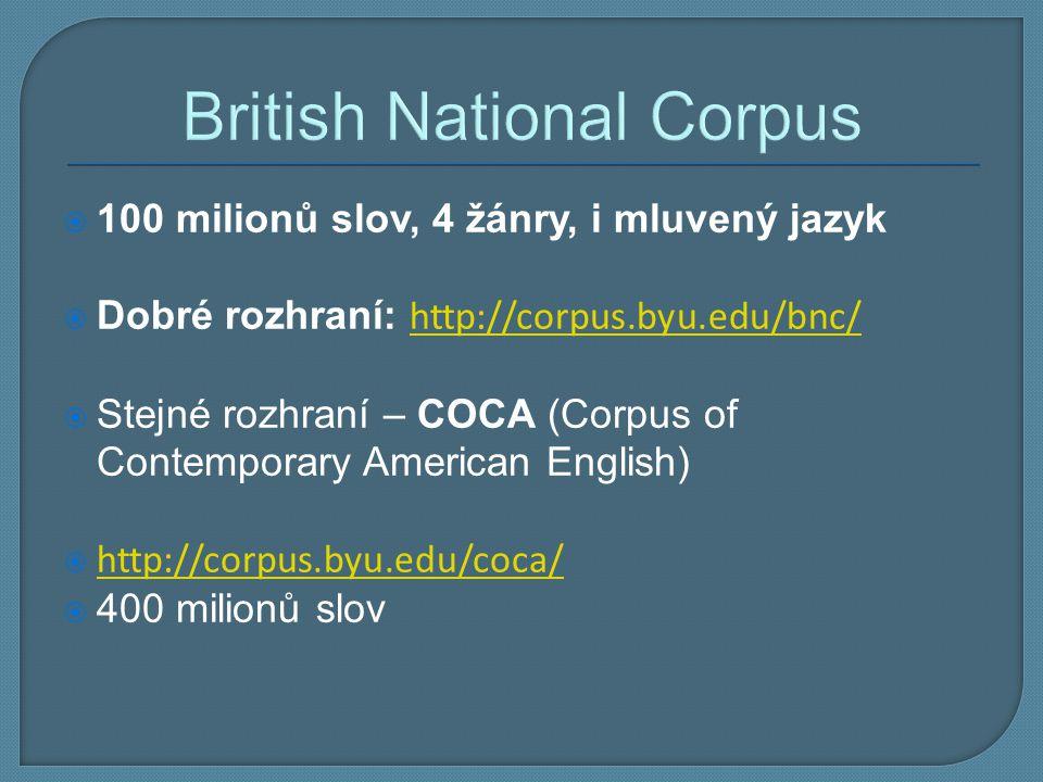 British National Corpus  100 milionů slov, 4 žánry, i mluvený jazyk  Dobré rozhraní: http://corpus.byu.edu/bnc/ http://corpus.byu.edu/bnc/  Stejné