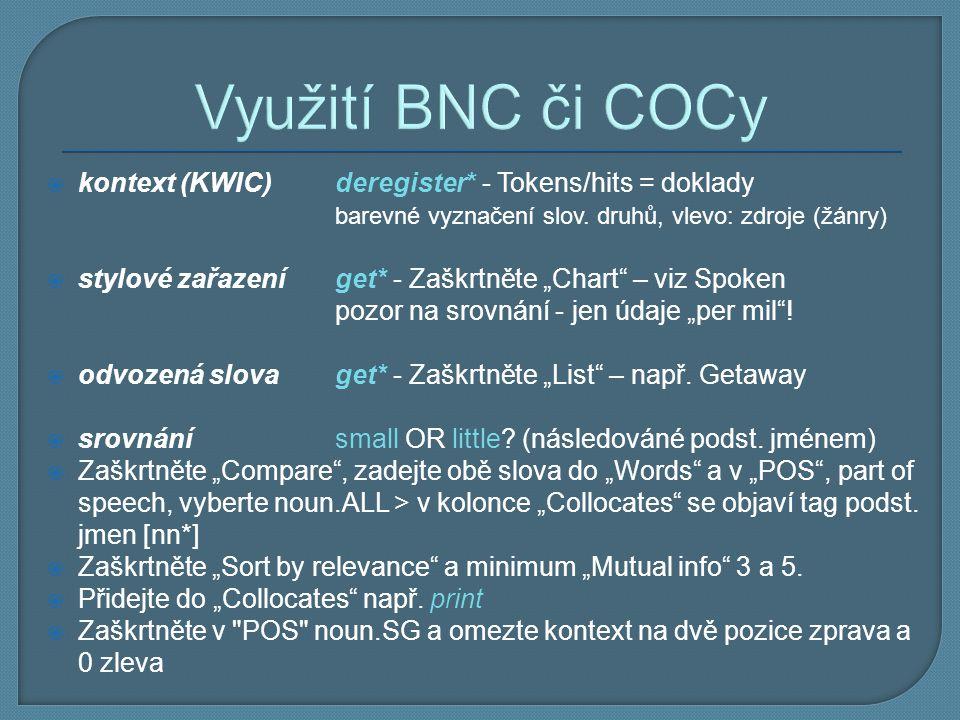 Využití BNC či COCy  kontext (KWIC)deregister* - Tokens/hits = doklady barevné vyznačení slov. druhů, vlevo: zdroje (žánry)  stylové zařazeníget* -