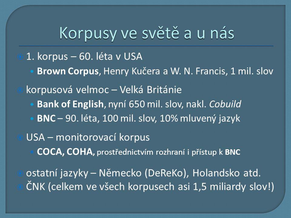  1. korpus – 60. léta v USA Brown Corpus, Henry Kučera a W. N. Francis, 1 mil. slov  korpusová velmoc – Velká Británie Bank of English, nyní 650 mil