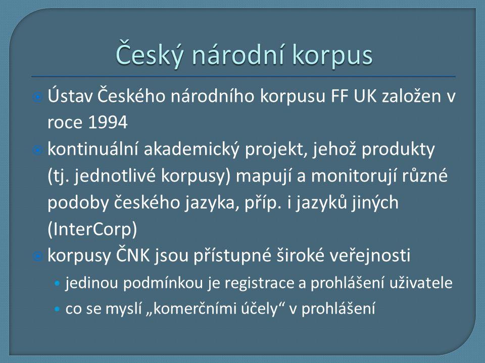  Ústav Českého národního korpusu FF UK založen v roce 1994  kontinuální akademický projekt, jehož produkty (tj. jednotlivé korpusy) mapují a monitor