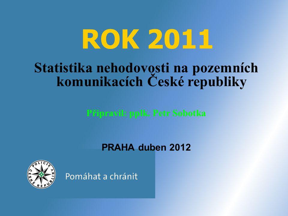 ROK 2011 Statistika nehodovosti na pozemních komunikacích České republiky Připravil: pplk.