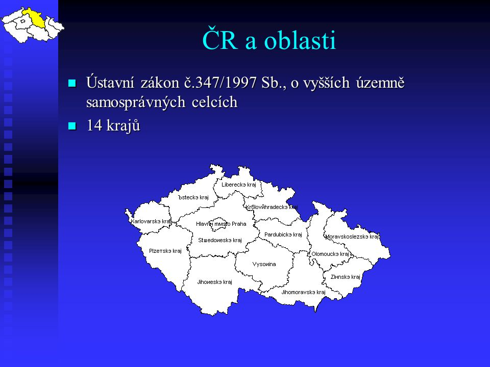 ČR a oblasti Ústavní zákon č.347/1997 Sb., o vyšších územně samosprávných celcích 14 krajů