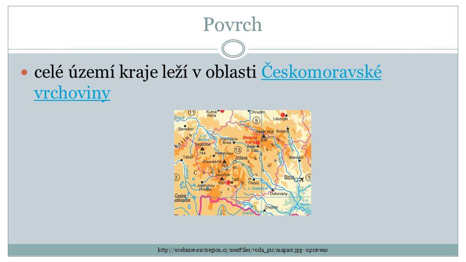 Povrch celé území kraje leží v oblasti Českomoravské vrchovinyČeskomoravské vrchoviny http://ucebnice.enviregion.cz/userFiles/voda_pic/mapacr.jpg - upraveno