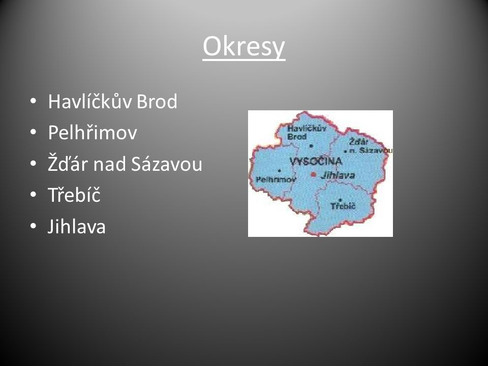 Okresy Havlíčkův Brod Pelhřimov Žďár nad Sázavou Třebíč Jihlava