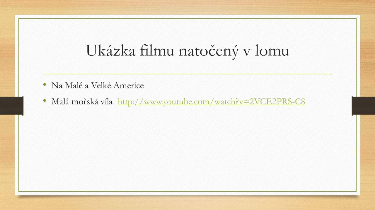 Ukázka filmu natočený v lomu Na Malé a Velké Americe Malá mořská víla http://www.youtube.com/watch?v=2VCE2PRS-C8http://www.youtube.com/watch?v=2VCE2PRS-C8