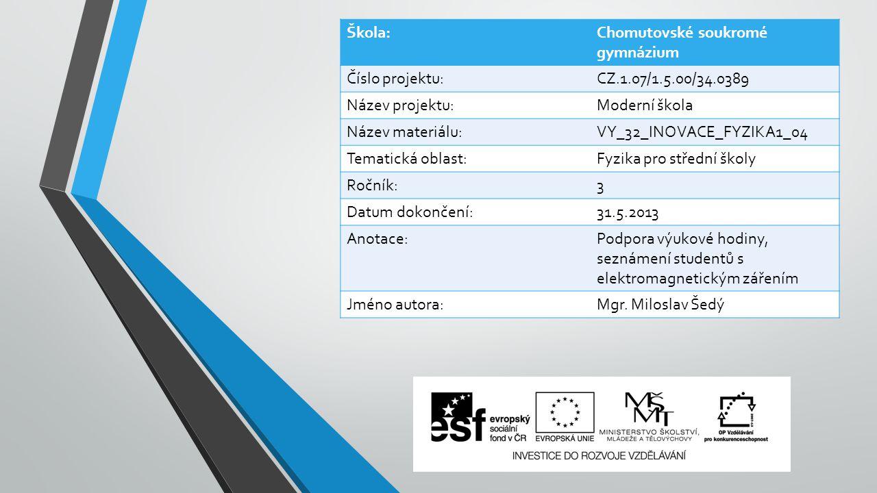 Škola:Chomutovské soukromé gymnázium Číslo projektu:CZ.1.07/1.5.00/34.0389 Název projektu:Moderní škola Název materiálu:VY_32_INOVACE_FYZIKA1_04 Temat