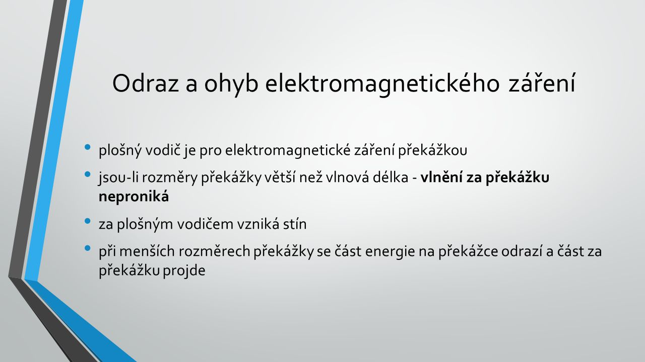 Odraz a ohyb elektromagnetického záření plošný vodič je pro elektromagnetické záření překážkou jsou-li rozměry překážky větší než vlnová délka - vlněn