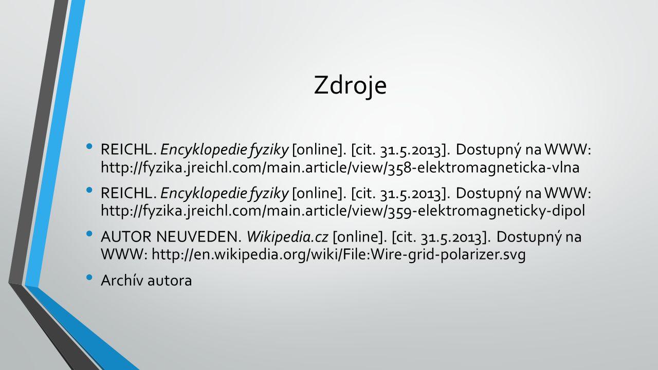 Zdroje REICHL. Encyklopedie fyziky [online]. [cit. 31.5.2013]. Dostupný na WWW: http://fyzika.jreichl.com/main.article/view/358-elektromagneticka-vlna