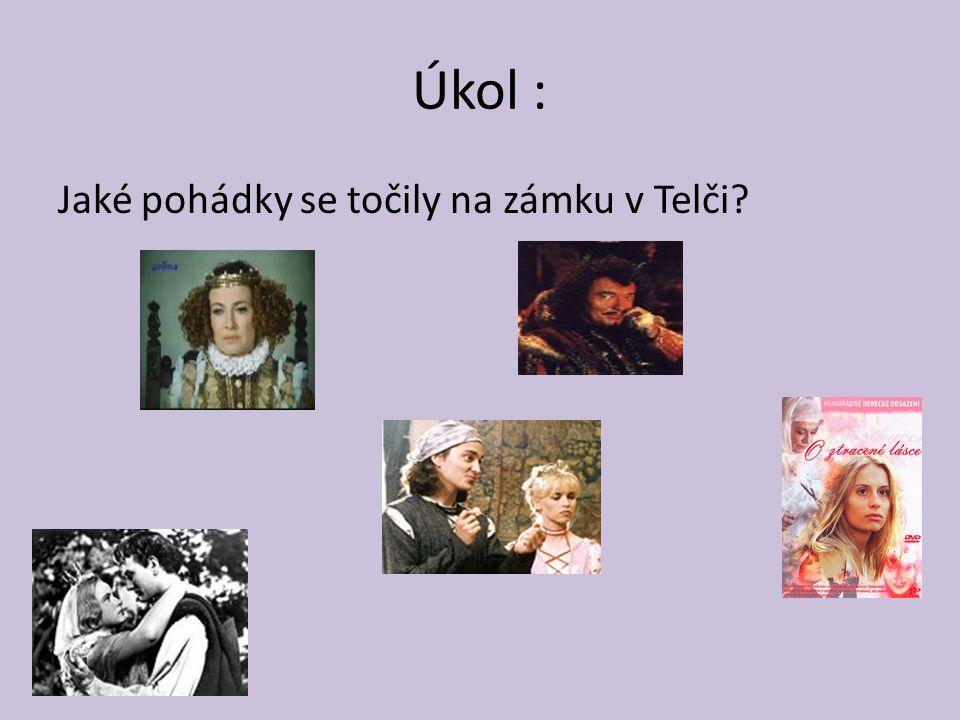 Úkol : Jaké pohádky se točily na zámku v Telči?