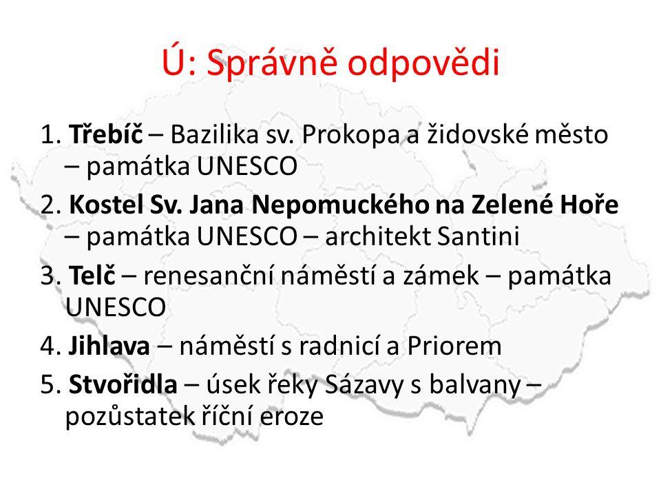 Ú: Správně odpovědi 1. Třebíč – Bazilika sv. Prokopa a židovské město – památka UNESCO 2. Kostel Sv. Jana Nepomuckého na Zelené Hoře – památka UNESCO