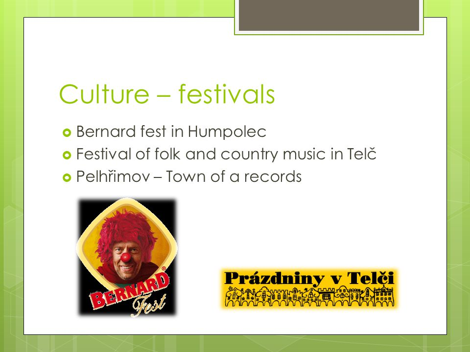 Culture – festivals  Bernard fest in Humpolec  Festival of folk and country music in Telč  Pelhřimov – Town of a records