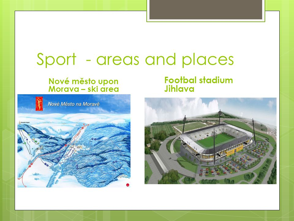 Sport - areas and places Nové město upon Morava – ski area Footbal stadium Jihlava