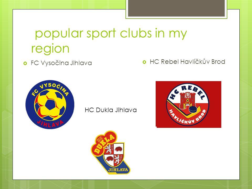 popular sport clubs in my region  FC Vysočina Jihlava  HC Rebel Havlíčkův Brod HC Dukla Jihlava