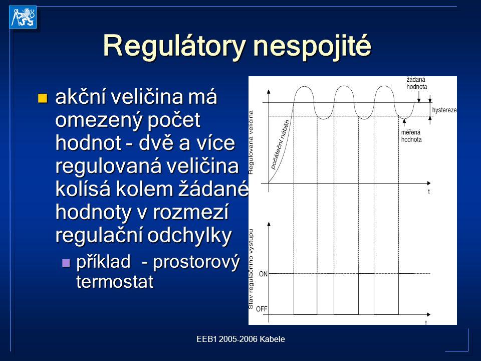 EEB1 2005-2006 Kabele Regulátory nespojité akční veličina má omezený počet hodnot - dvě a více regulovaná veličina kolísá kolem žádané hodnoty v rozmezí regulační odchylky akční veličina má omezený počet hodnot - dvě a více regulovaná veličina kolísá kolem žádané hodnoty v rozmezí regulační odchylky příklad - prostorový termostat příklad - prostorový termostat