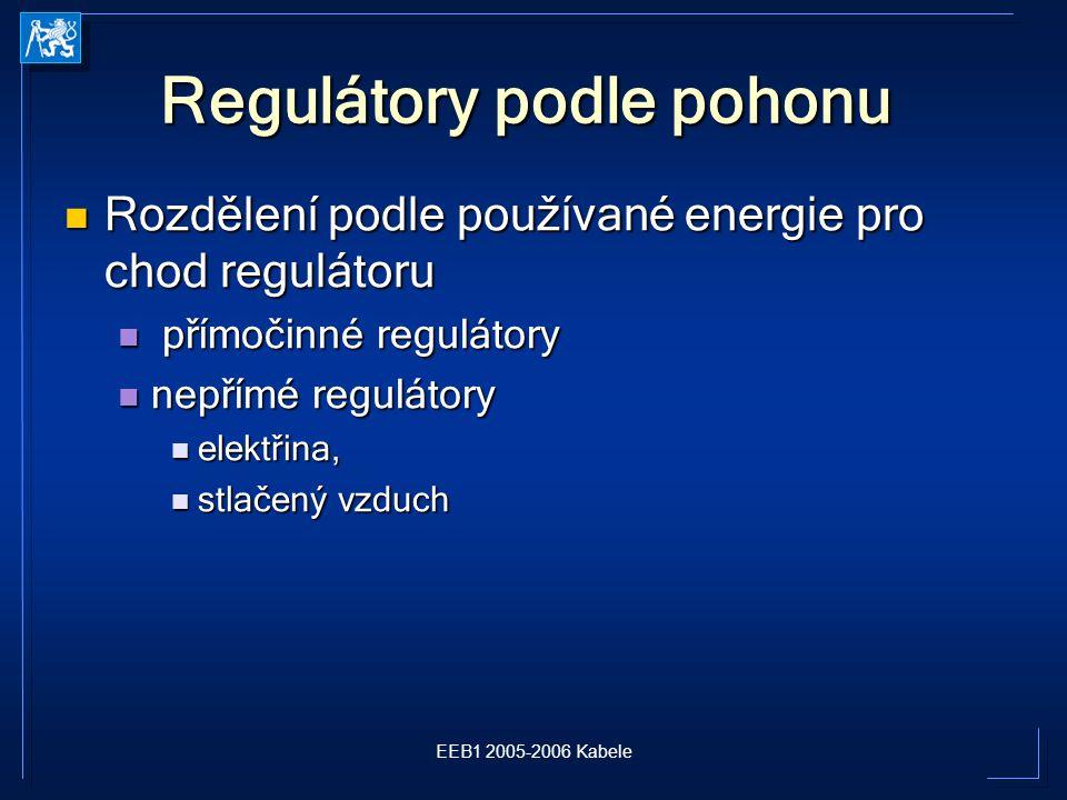 EEB1 2005-2006 Kabele Regulátory podle pohonu Rozdělení podle používané energie pro chod regulátoru Rozdělení podle používané energie pro chod regulátoru přímočinné regulátory přímočinné regulátory nepřímé regulátory nepřímé regulátory elektřina, elektřina, stlačený vzduch stlačený vzduch
