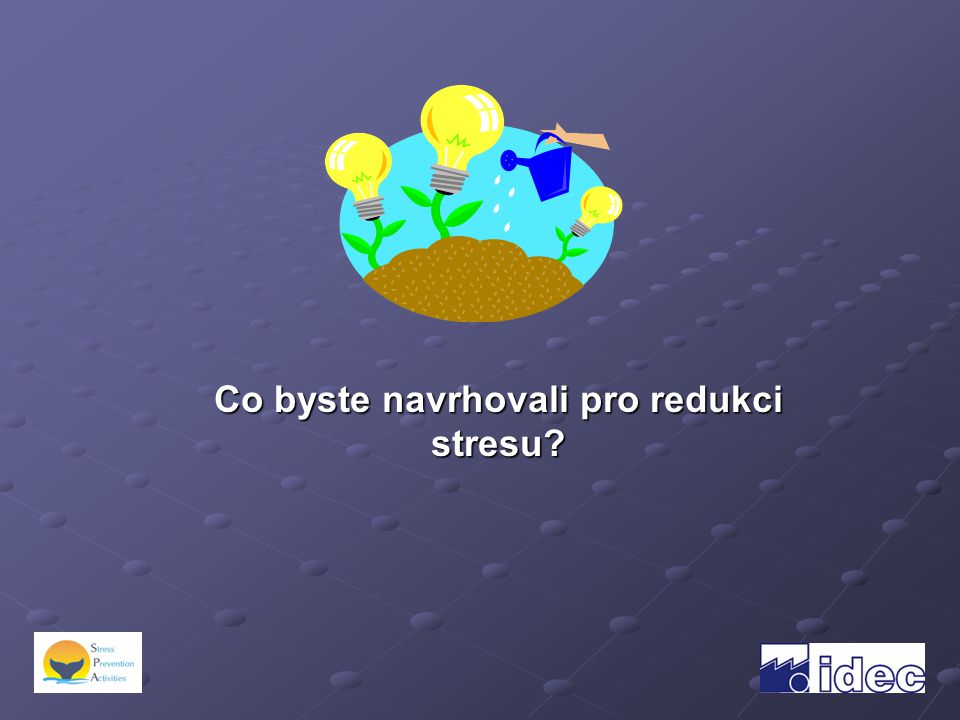 Co byste navrhovali pro redukci stresu