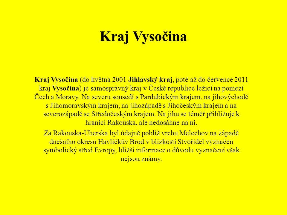 Kraj Vysočina Kraj Vysočina (do května 2001 Jihlavský kraj, poté až do července 2011 kraj Vysočina) je samosprávný kraj v České republice ležící na po