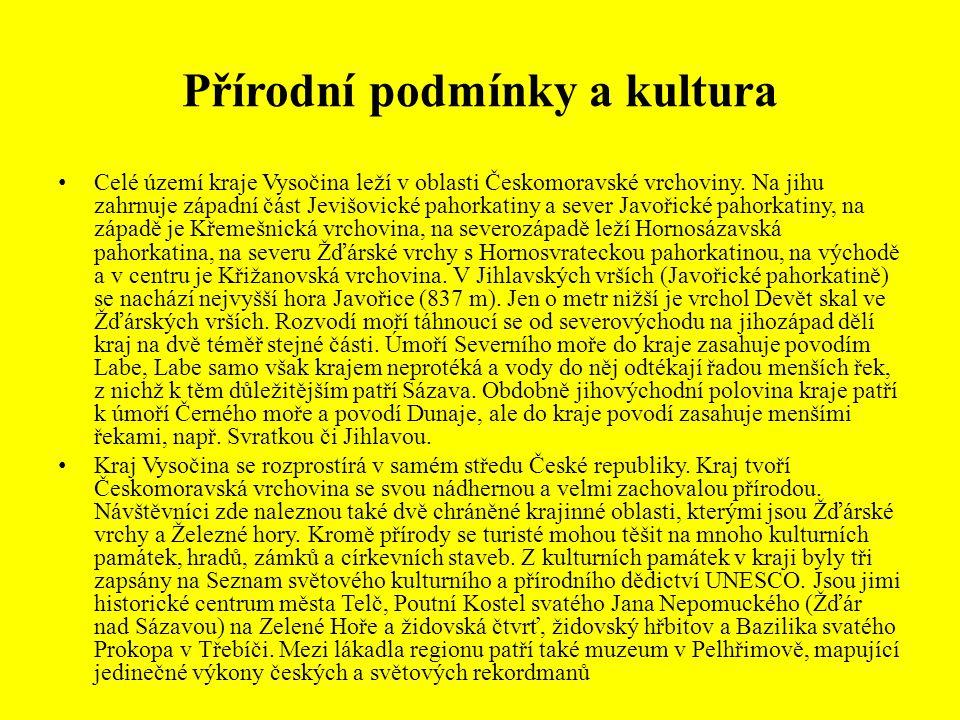 Přírodní podmínky a kultura Celé území kraje Vysočina leží v oblasti Českomoravské vrchoviny. Na jihu zahrnuje západní část Jevišovické pahorkatiny a