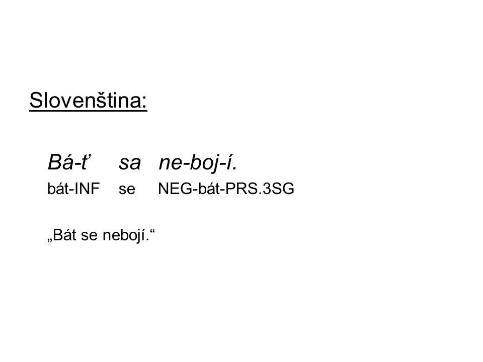 "Slovenština: Bá-ť sa ne-boj-í. bát-INF se NEG-bát-PRS.3SG ""Bát se nebojí."