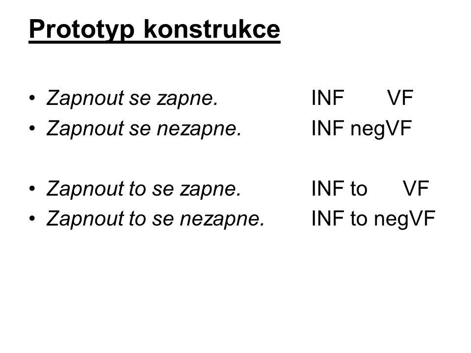 Prototyp konstrukce Zapnout se zapne.INF VF Zapnout se nezapne.