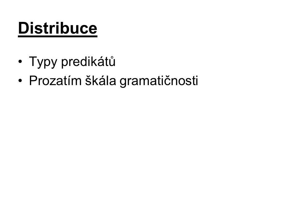 Distribuce Typy predikátů Prozatím škála gramatičnosti