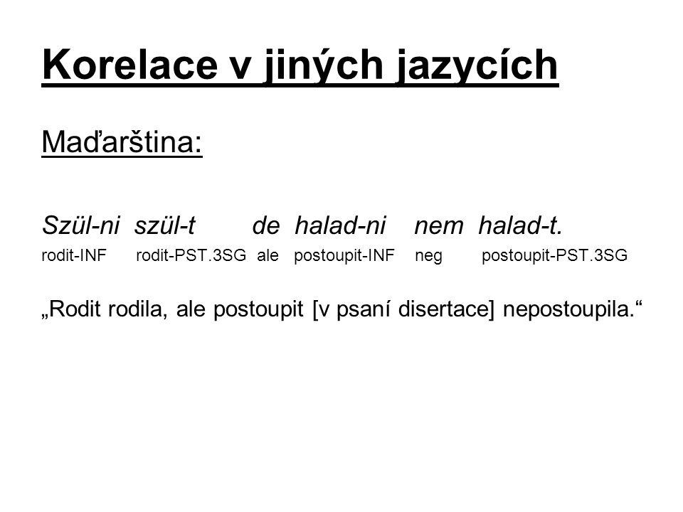 Korelace v jiných jazycích Maďarština: Szül-ni szül-t de halad-ni nem halad-t.