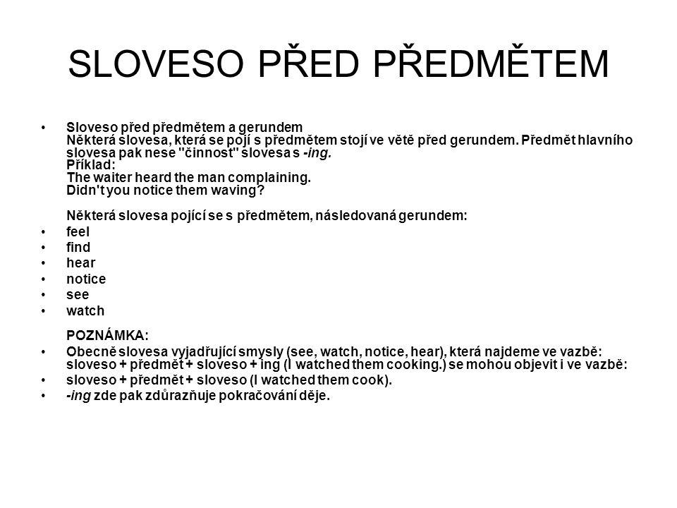SLOVESO PŘED PŘEDMĚTEM Sloveso před předmětem a gerundem Některá slovesa, která se pojí s předmětem stojí ve větě před gerundem.
