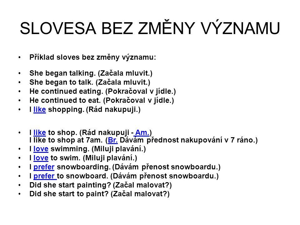 SLOVESA BEZ ZMĚNY VÝZNAMU Příklad sloves bez změny významu: She began talking.