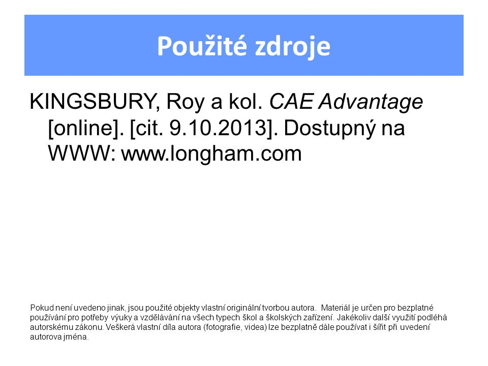 Použité zdroje KINGSBURY, Roy a kol. CAE Advantage [online].