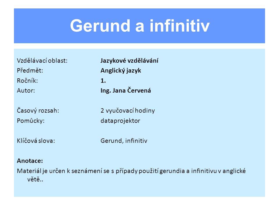 Gerund a infinitiv Vzdělávací oblast:Jazykové vzdělávání Předmět:Anglický jazyk Ročník:1.