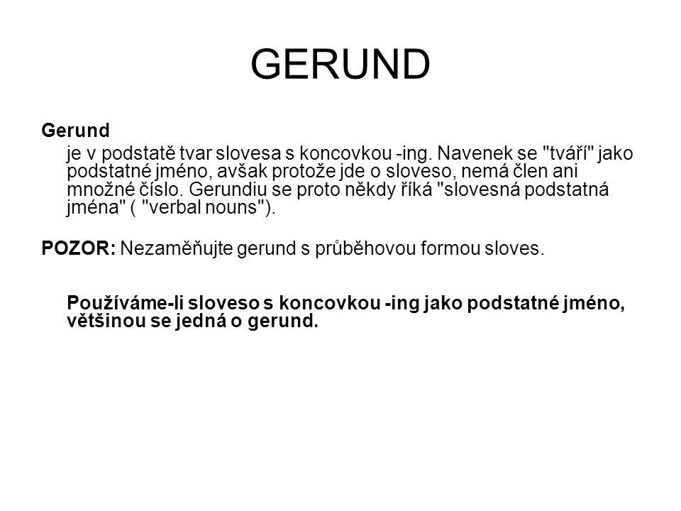 GERUND Gerund je v podstatě tvar slovesa s koncovkou -ing.
