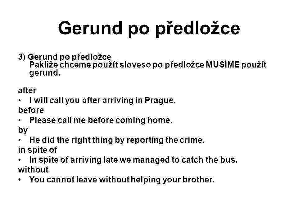 Gerund po předložce 3) Gerund po předložce Pakliže chceme použít sloveso po předložce MUSÍME použít gerund.