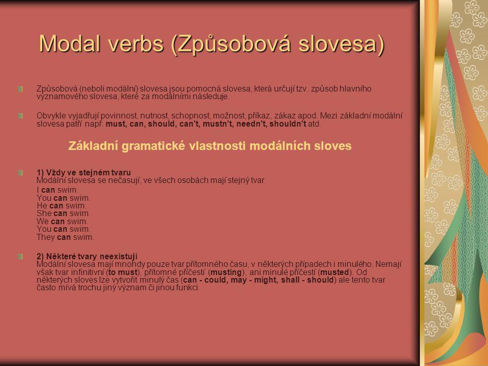 Způsobová (neboli modální) slovesa jsou pomocná slovesa, která určují tzv. způsob hlavního významového slovesa, které za modálními následuje. Obvykle