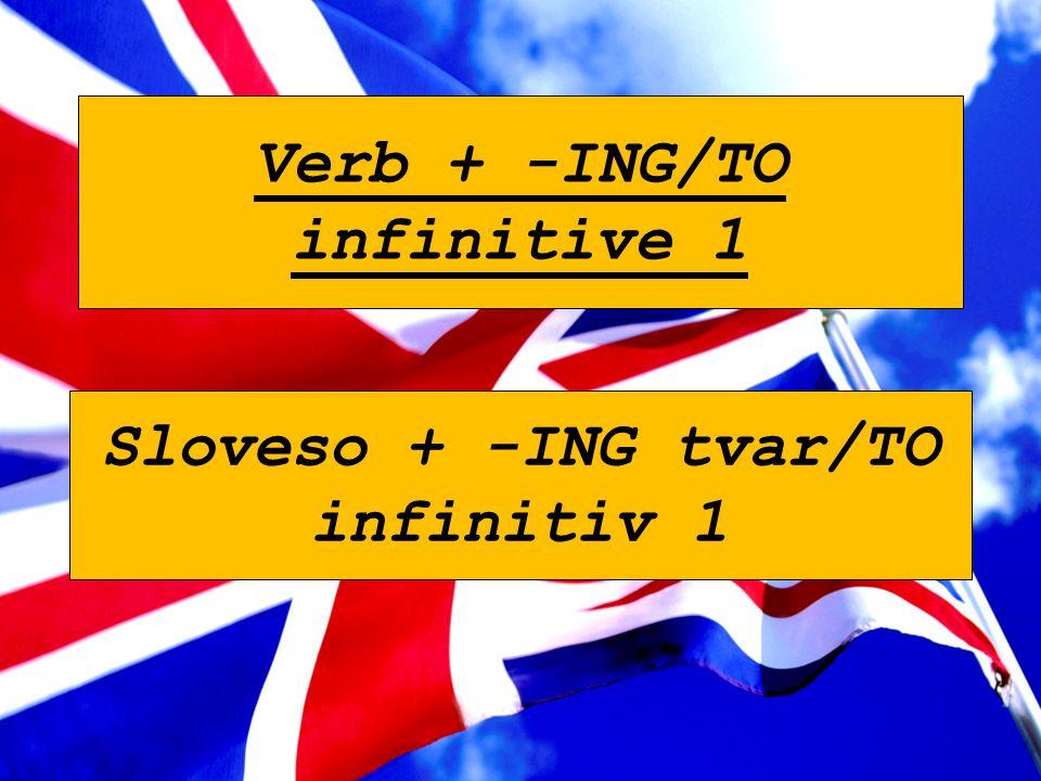 Verb + -ING/TO infinitive 1 Sloveso + -ING tvar/TO infinitiv 1