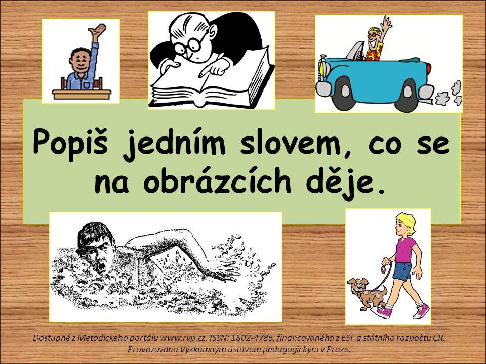 Popiš jedním slovem, co se na obrázcích děje. Dostupné z Metodického portálu www.rvp.cz, ISSN: 1802-4785, financovaného z ESF a státního rozpočtu ČR.