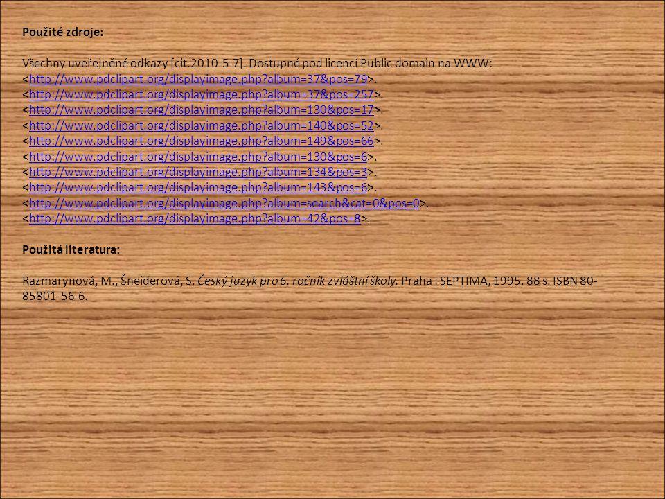 Použité zdroje: Všechny uveřejněné odkazy [cit.2010-5-7]. Dostupné pod licencí Public domain na WWW:.http://www.pdclipart.org/displayimage.php?album=3