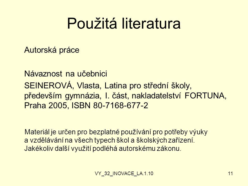 VY_32_INOVACE_LA.1.1011 Použitá literatura Autorská práce Návaznost na učebnici SEINEROVÁ, Vlasta, Latina pro střední školy, především gymnázia, I.