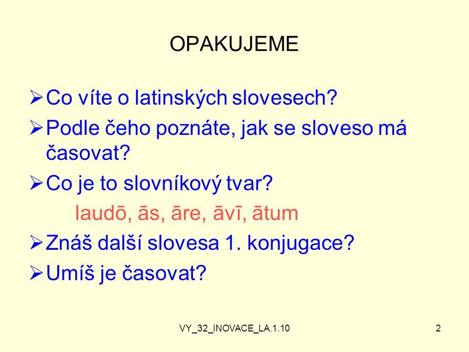 VY_32_INOVACE_LA.1.102 OPAKUJEME  Co víte o latinských slovesech.