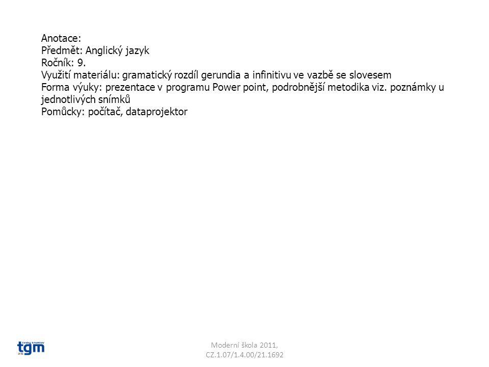 Anotace: Předmět: Anglický jazyk Ročník: 9. Využití materiálu: gramatický rozdíl gerundia a infinitivu ve vazbě se slovesem Forma výuky: prezentace v