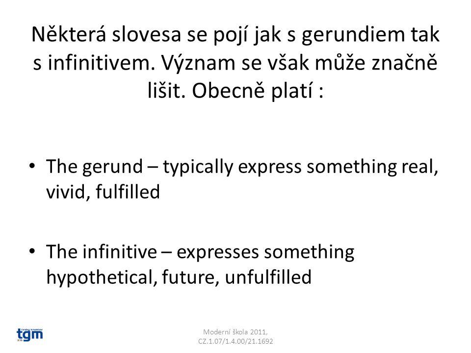 Některá slovesa se pojí jak s gerundiem tak s infinitivem. Význam se však může značně lišit. Obecně platí : The gerund – typically express something r