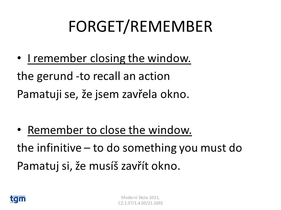 FORGET/REMEMBER I remember closing the window.