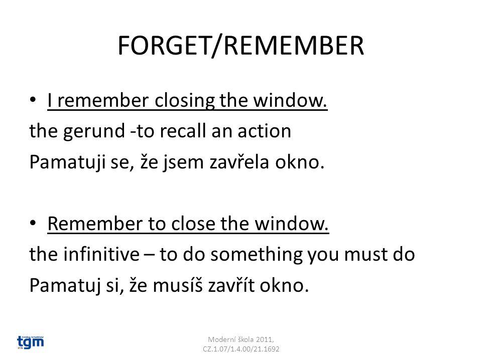 REGRET I regret broking the window.the gerund – PAST Mrzí mě, že jsem rozbil okno.
