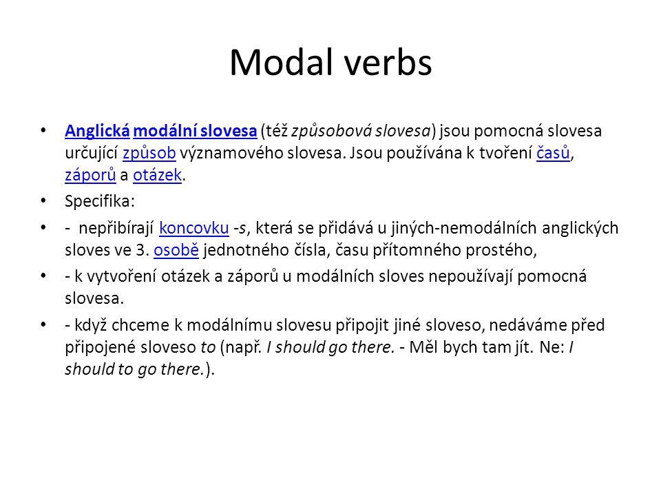 Modal verbs Anglická modální slovesa (též způsobová slovesa) jsou pomocná slovesa určující způsob významového slovesa.