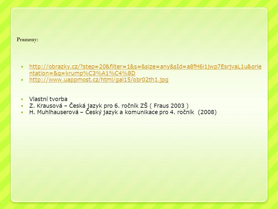 Prameny: http://obrazky.cz/?step=20&filter=1&s=&size=any&sId=a8fH6i1jwp7EsrjvaL1u&orie ntation=&q=krump%C3%A1%C4%8D http://obrazky.cz/?step=20&filter=