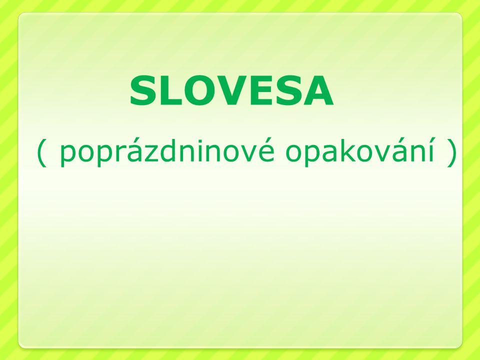SLOVESA ( poprázdninové opakování )