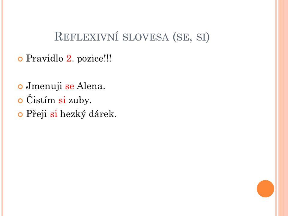 R EFLEXIVNÍ SLOVESA ( SE, SI ) Pravidlo 2.pozice!!.