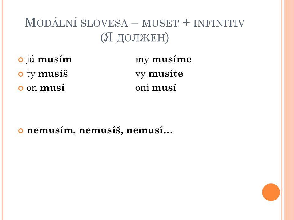 M ODÁLNÍ SLOVESA – MUSET + INFINITIV (Я ДОЛЖЕН ) já musím my musíme ty musíš vy musíte on musí oni musí nemusím, nemusíš, nemusí…